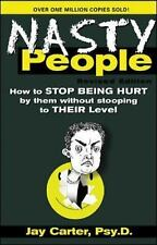 Nasty People : How to Stop Being Hurt by Them Without Stopping to Their Level...