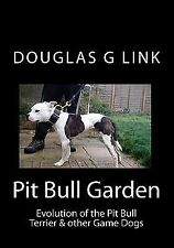 Pit Bull Garden : Evolution of the Pit Bull Terrier and Other Game Dogs by...