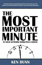 The Most Important Minute in Your Network Marketing Career by Ken Dunn (2012,...