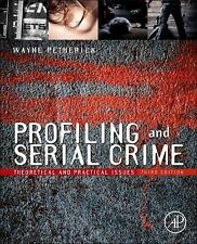 Profiling and Serial Crime : Theoretical and Practical Issues by Wayne...