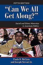 """""""Can We All Get Along?"""": Racial and Ethnic Minorities in American Politics, 5th"""