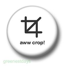 Aww Crop! 1 Inch / 25mm Pin Button Badge Photoshop Editing Graphic Design Photos