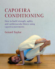 Capoeira Conditioning: How to Build Strength, Agility, and Cardiovascular...
