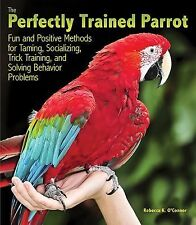 The Perfectly Trained Parrot: Fun and Positive Methods for Taming, Soc-ExLibrary