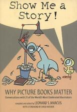 Show Me a Story! : Why Picture Books Matter: Conversations with 21 of the...