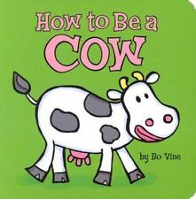 How to Be a Cow by Bo Vine (2002, Board Book)