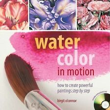 Watercolor in Motion : How to Create Powerful Paintings Step by Step by...