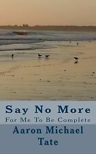 A Day in the Life Of Ser.: Say No More : For Me to Be Complete by Aaron Tate...