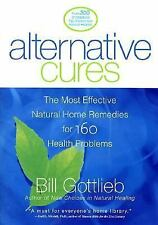 Alternative Cures: The Most Effective Natural Home Remedies for 160 Health Prob