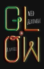 Glow : A Novel by Ned Beauman (2015, Hardcover)