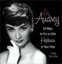 So Audrey : 59 Ways to Put a Little Hepburn in Your Step by Cindy De la Hoz...