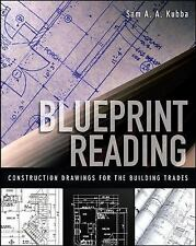 Blueprint Reading : Construction Drawings for the Building Trades by Sam...