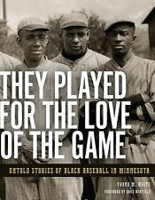 They Played for the Love of the Game : Untold Stories of Black Baseball in...