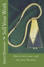 Sell Your Work : How to Turn Your Craft into Your Business by Joyce Zborower...