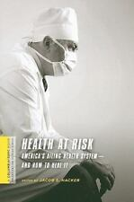 Health at Risk: America's Ailing Health System--and How to Heal It (A Columbia /