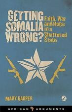 African Arguments: Getting Somalia Wrong? : Faith, War and Hope in a...