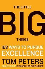 The Little Big Things : 163 Ways to Pursue Excellence by Thomas J. Peters...