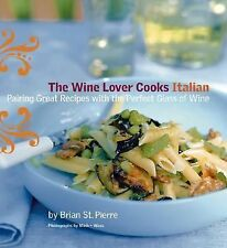 The Wine Lover Cooks Italian: Pairing Great Recipes with the Perfect Glass of W