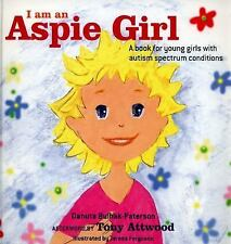 I Am an Aspie Girl : A Book for Young Girls with Autism Spectrum Conditions...