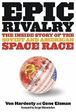 Epic Rivalry : The Inside Story of the Soviet and American Space Race by Von...