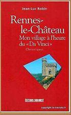RENNES-LE-CHATEAU MON VILLAGE À L'HEURE DU «DA VINCI» - J.L ROBIN SAULNIER