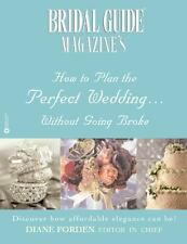 Bridal Guide (R) Magazine's How to Plan the Perfect Wedding...Without Going Brok