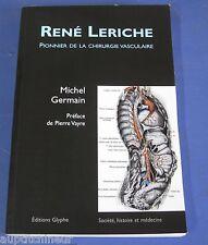 René Leriche - Pionnier de la chirurgie vasculaire Michel Germain ed Glyphe 2008