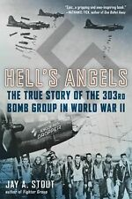 Hell's Angels : The True Story of the 303rd Bomb Group in World War II by Jay...