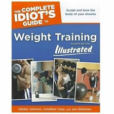 Weight Training Illustrated the Complete Idiot's Guide by Deidre Johnson, Joe...