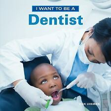 I Want to Be: I Want to Be a Dentist by Daniel Liebman (2016, Paperback)