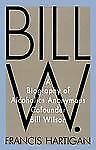 Bill W.: A Biography of Alcoholics Anonymous Cofounder Bill Wilson-ExLibrary