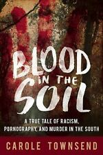 Blood in the Soil : A True Tale of Racism, Pornography, and Murder in the...