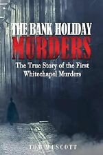 Jack the Ripper Ser.: The Bank Holiday Murders : The True Story of the First...