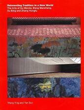 Reinventing Tradition in a New World: The Arts of Gu Wenda, Wang Mansheng, Xu Bi