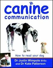 Canine Communication : How to Read Your Dog by Justin Wimpole and Kate...