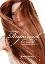 The Modern Rapunzel: Natural Secrets for Ending Hair Loss and Other Miracles