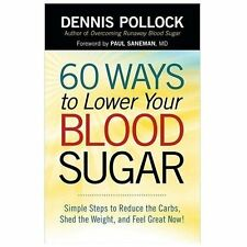 NEW 60 Ways to Lower Your Blood Sugar: Simple Steps to Reduce the Carbs, Shed th