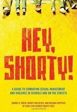 Hey, Shorty!: A Guide to Combating Sexual Harassment and Violence in Schools and