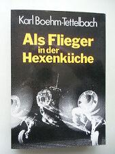 Als Flieger in der Hexenküche 1981 Luftfahrt von Karl Boehm-Tettelbach