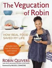 THE VEGUCATION OF ROBIN:HOW REAL FOOD SAVED MY LIFE ROBIN QUIVERS HBDJ 2013 1ST
