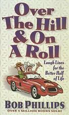 Over the Hill & on a Roll: Laugh Lines for the Better Half of Life, Phillips, Bo