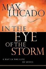 In the Eye of the Storm : A Day in the Life of Jesus by Max Lucado (1991, HB)
