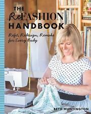 The Refashion Handbook : Refit, Redesign, Remake for Every Body by Beth...