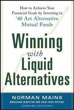 Winning With Liquid Alternatives: How to Achieve Your Financial Goals by Investi