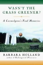 Wasn't the Grass Greener?: A Curmudgeon's Fond Memories, Barbara Holland, 015100