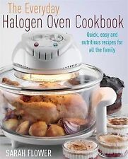 The Everyday Halogen Oven Cookbook: Quick, Easy , Sarah Flower, New