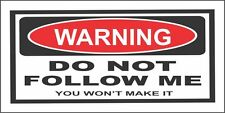 WARNING DO NOT FOLLOW ME BUMPER STICKER WINDOW DECAL FUNNY 4X4 OFFROAD BS903