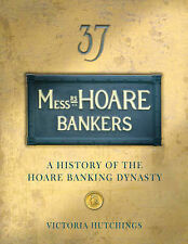 Messrs Hoare Bankers: A History of the Hoare Banking Dynasty by Victoria...