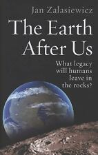 The Earth After Us: What Legacy Will Humans Leave in the Rocks? by Zalasiewicz,