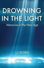 Drowning in the Light : Memories of the New Age by I. J. Rosen (2016, Paperback)